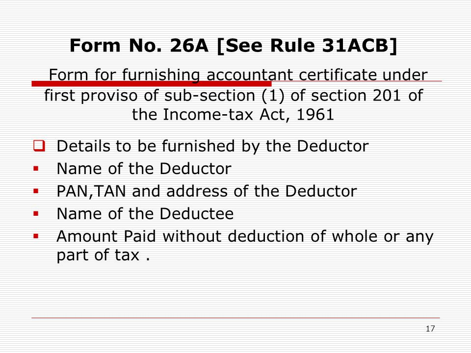 Form No. 26A [See Rule 31ACB] Form for furnishing accountant certificate under first proviso of sub-section (1) of section 201 of the Income-tax Act, 1961